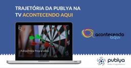 Publya na TV Acontecendo Aqui - Publya Mídia Programática